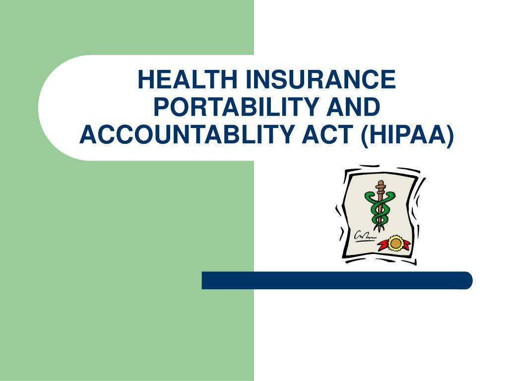 HEALTH INSURANCE PORTABILITY AND ACCOUNTABLITY ACT (HIPAA)