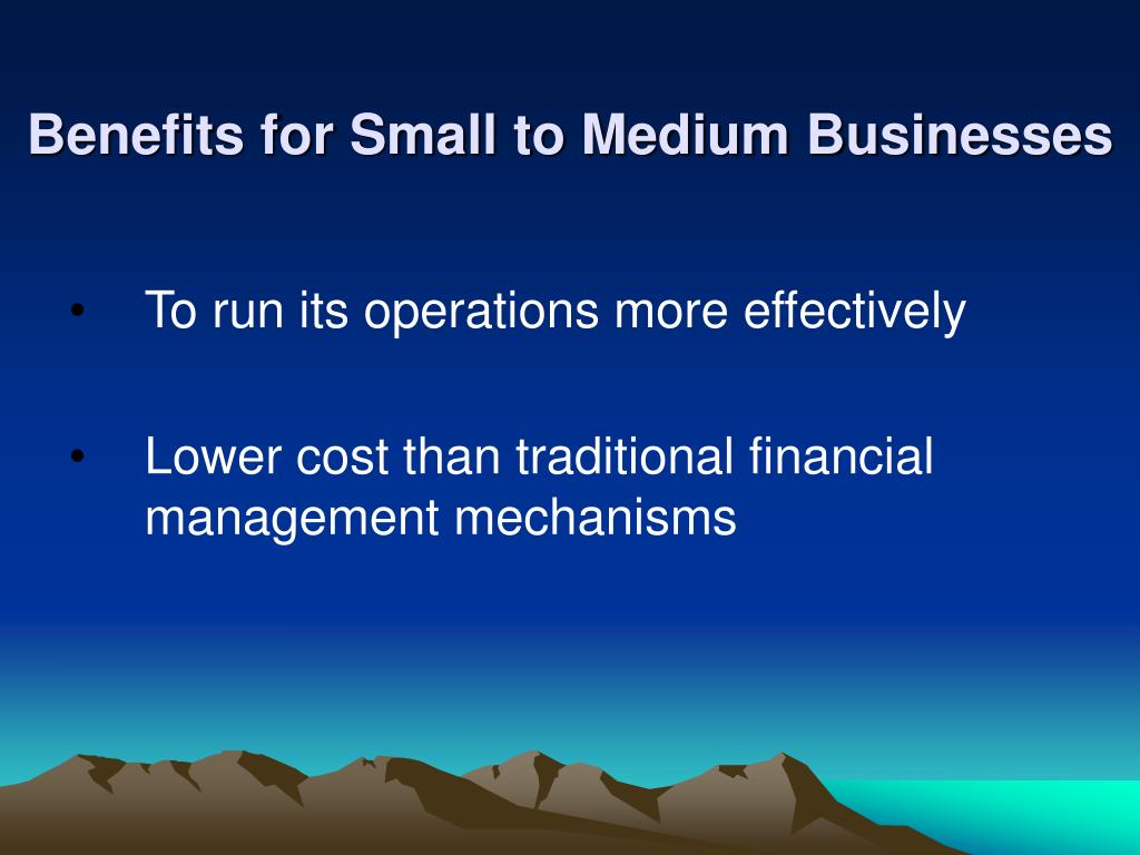 Benefits for Small to Medium Businesses