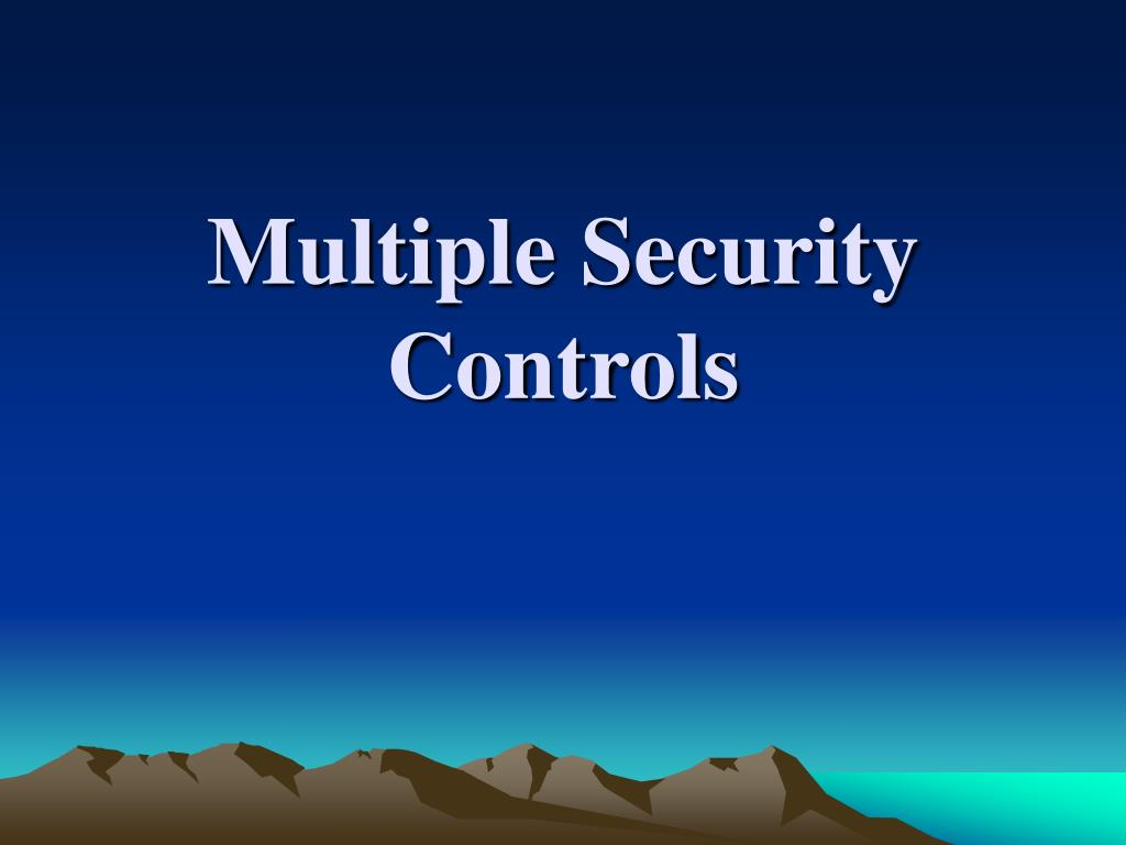 Multiple Security Controls