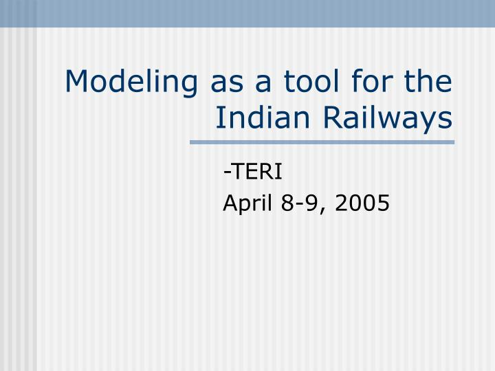 Modeling as a tool for the indian railways l.jpg