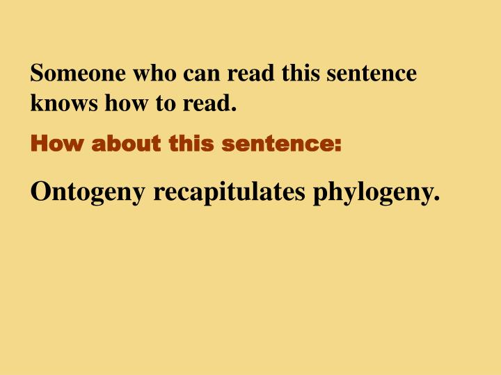 Someone who can read this sentence knows how to read.
