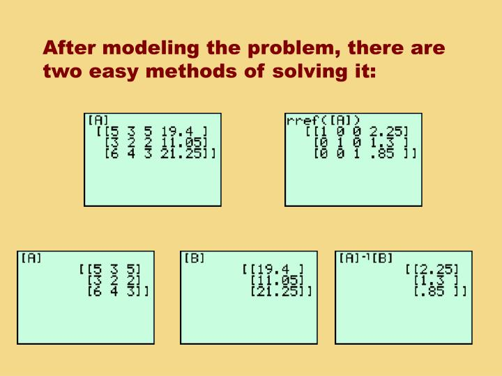 After modeling the problem, there are two easy methods of solving it: