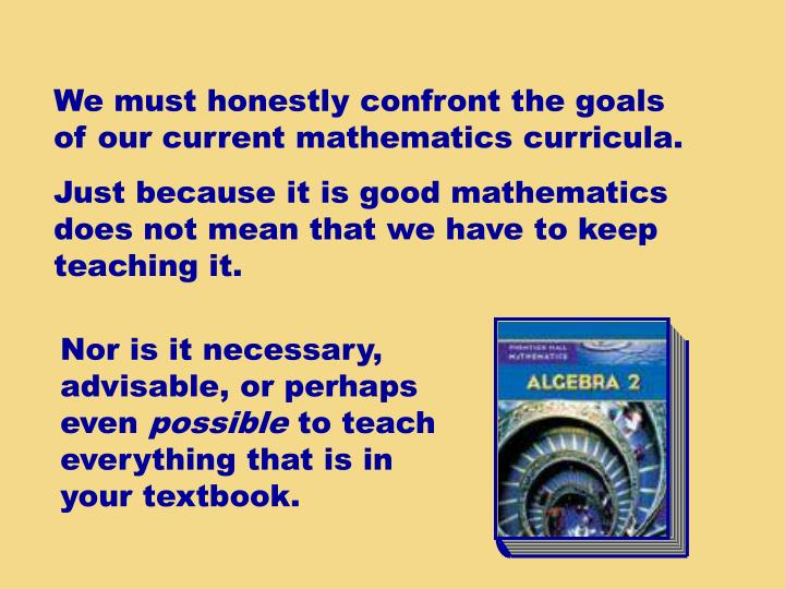 We must honestly confront the goals of our current mathematics curricula.