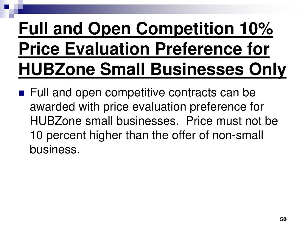 Full and Open Competition 10% Price Evaluation Preference for HUBZone Small Businesses Only