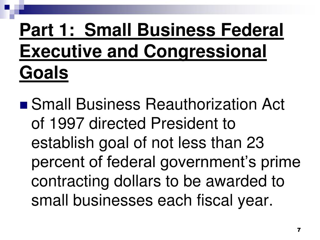 Part 1:  Small Business Federal Executive and Congressional Goals