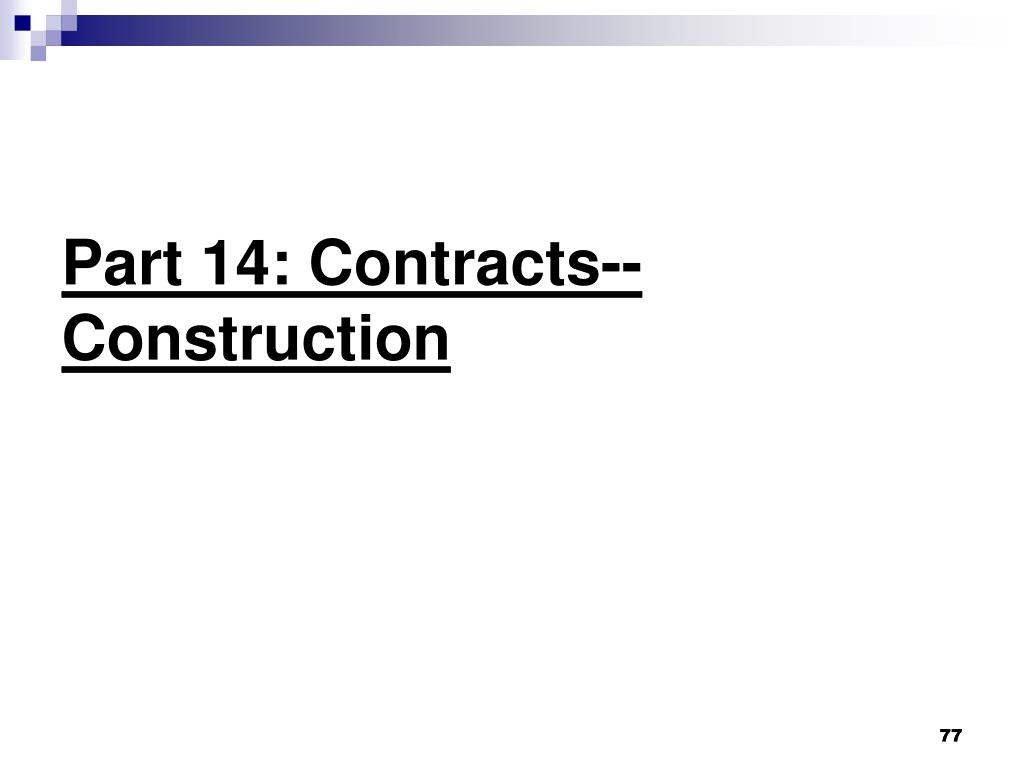 Part 14: Contracts--Construction