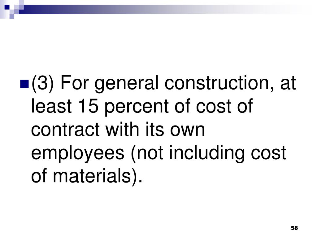 (3) For general construction, at least 15 percent of cost of contract with its own employees (not including cost of materials).