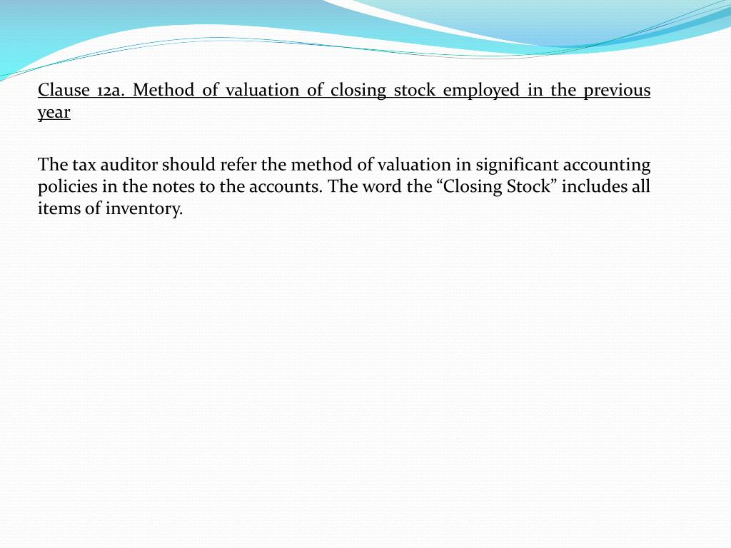 Clause 12a. Method of valuation of closing stock employed in the previous year