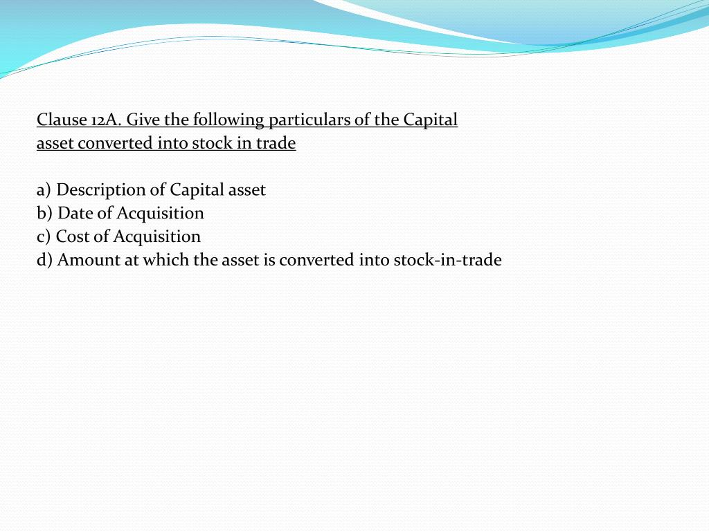 Clause 12A. Give the following particulars of the Capital