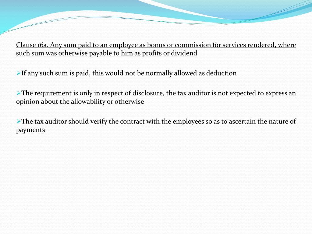 Clause 16a. Any sum paid to an employee as bonus or commission for services rendered, where such sum was otherwise payable to him as profits or dividend