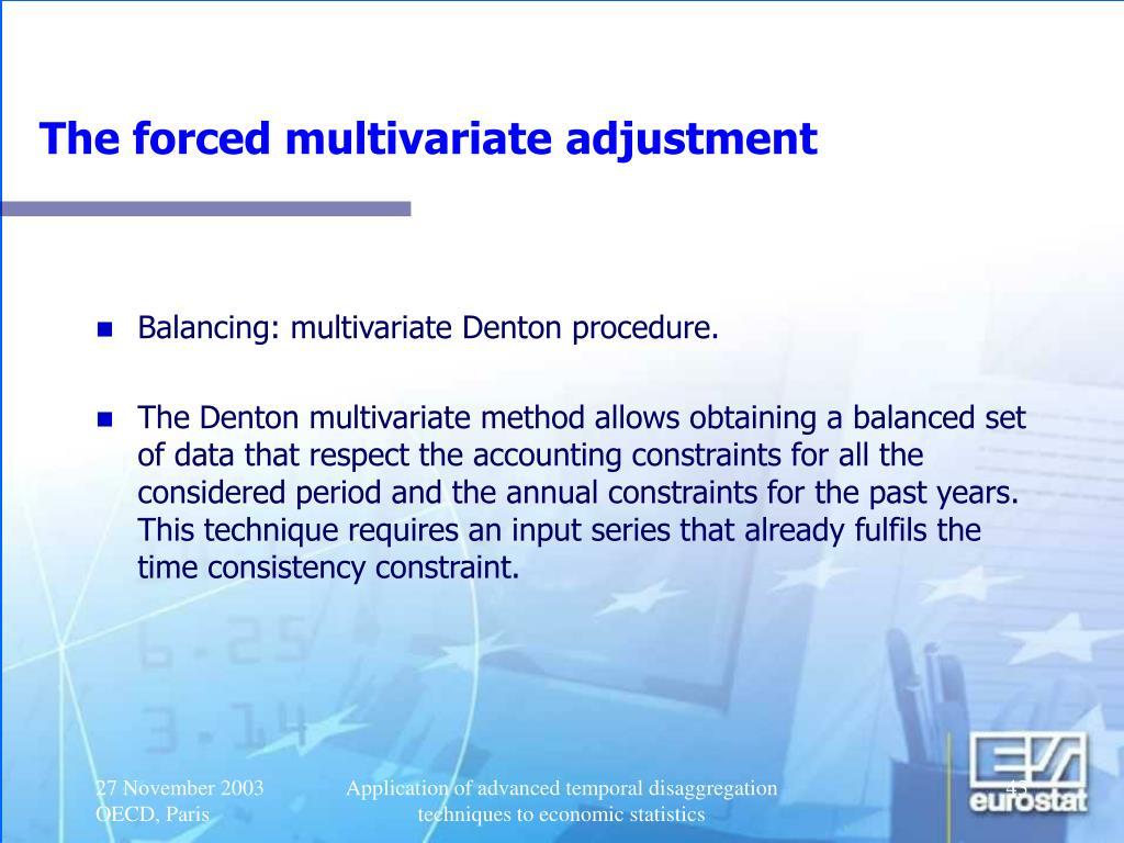 The forced multivariate adjustment
