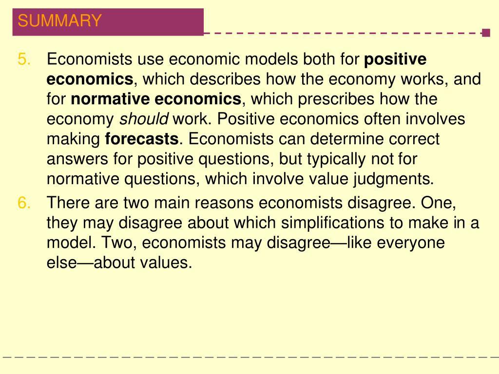 Economists use economic models both for