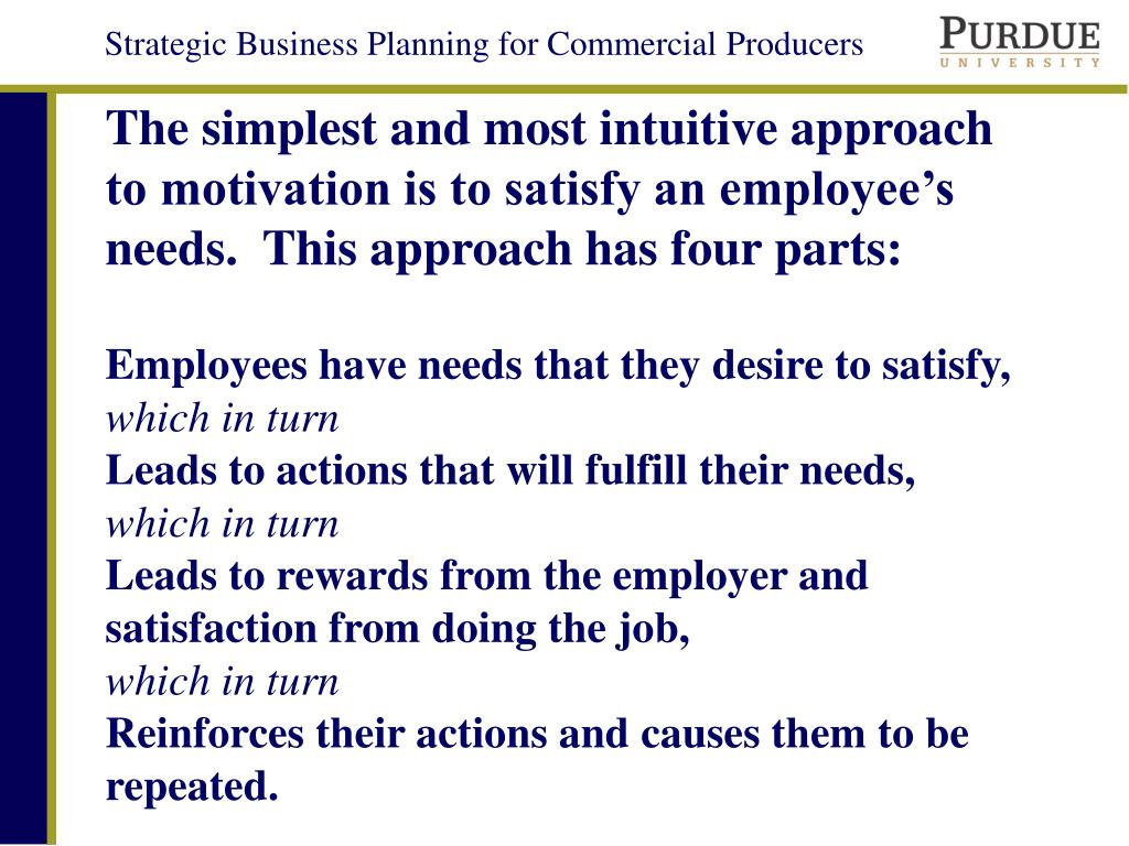 The simplest and most intuitive approach to motivation is to satisfy an employee's needs.  This approach has four parts: