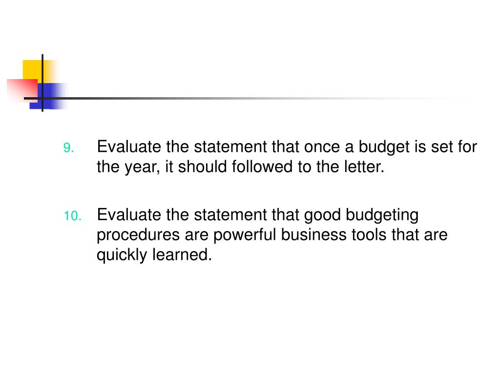 Evaluate the statement that once a budget is set for the year, it should followed to the letter.