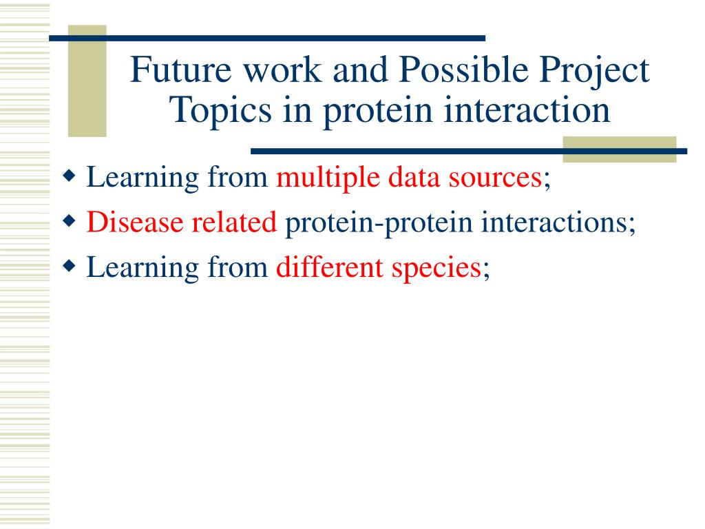 Future work and Possible Project Topics in protein interaction