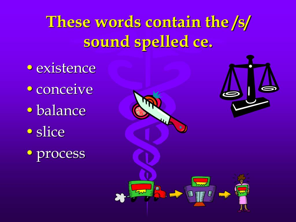 These words contain the /s/ sound spelled ce.