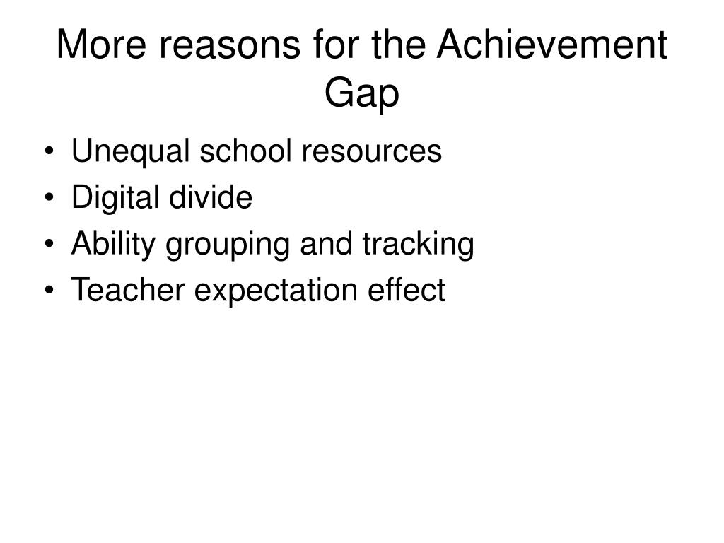 More reasons for the Achievement Gap