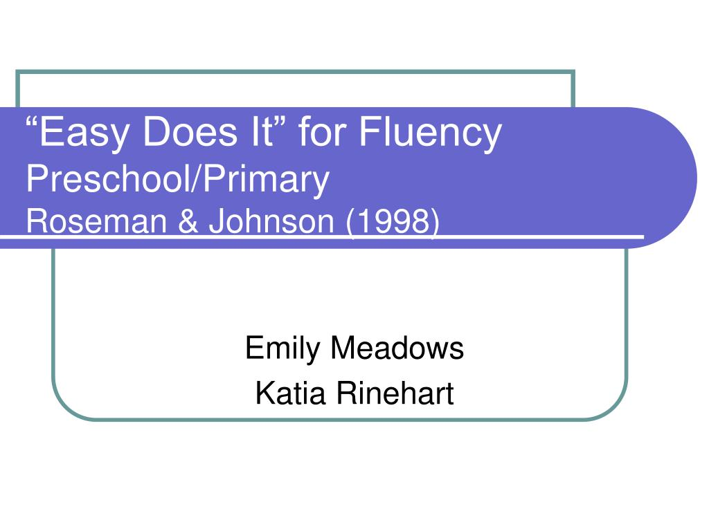 """Easy Does It"" for Fluency"