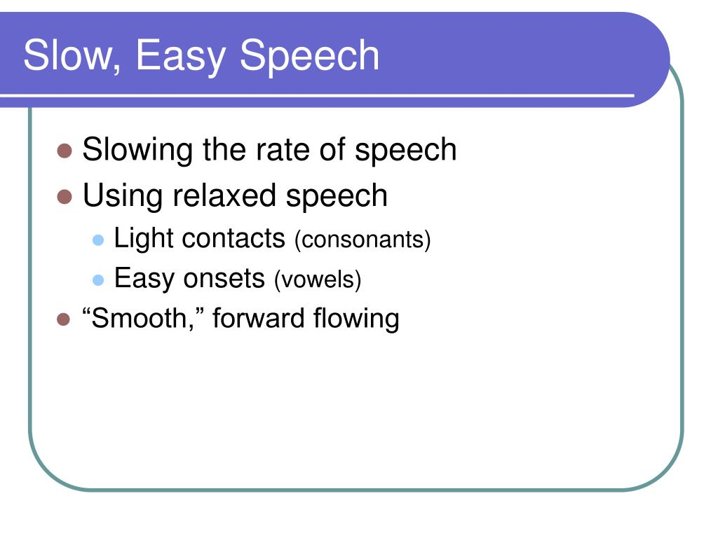 Slow, Easy Speech