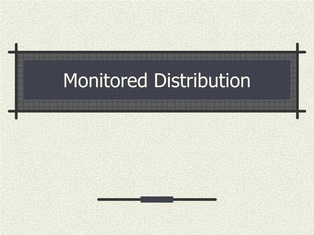 Monitored Distribution