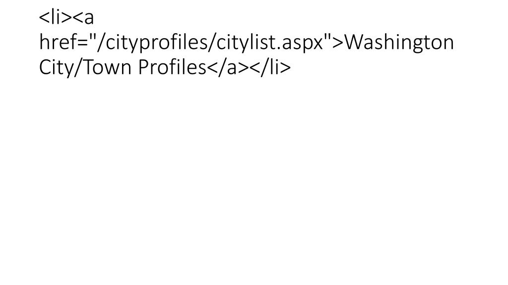 "<li><a href=""/cityprofiles/citylist.aspx"">Washington City/Town Profiles</a></li>"
