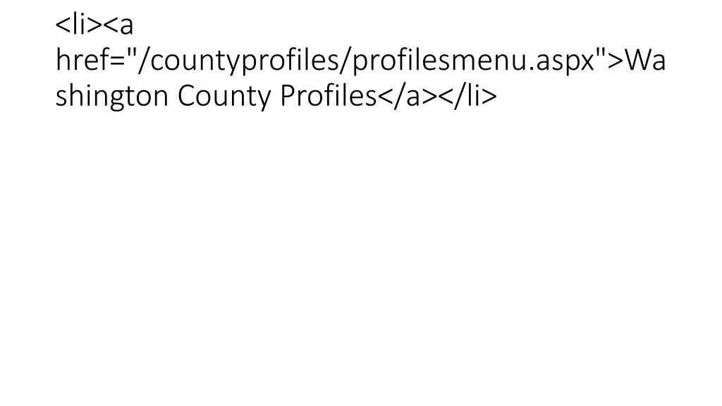 "<li><a href=""/countyprofiles/profilesmenu.aspx"">Washington County Profiles</a></li>"