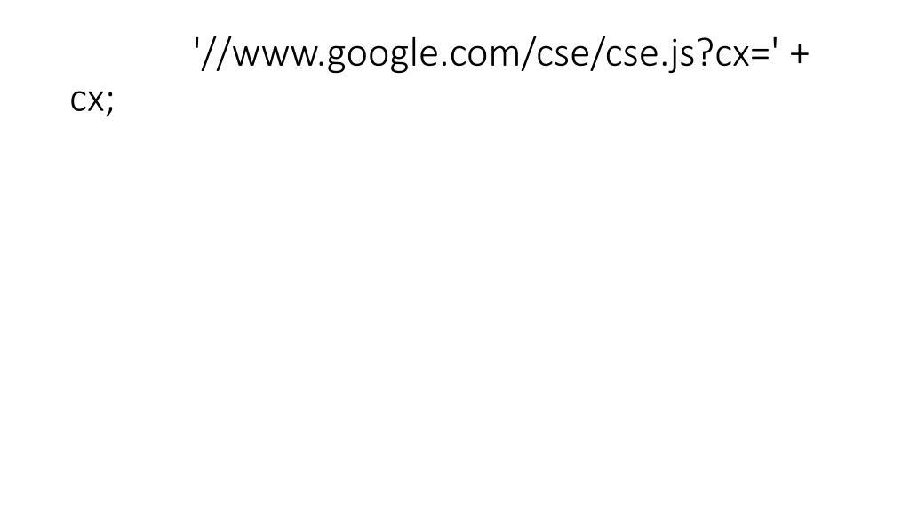 '//www.google.com/cse/cse.js?cx=' + cx;