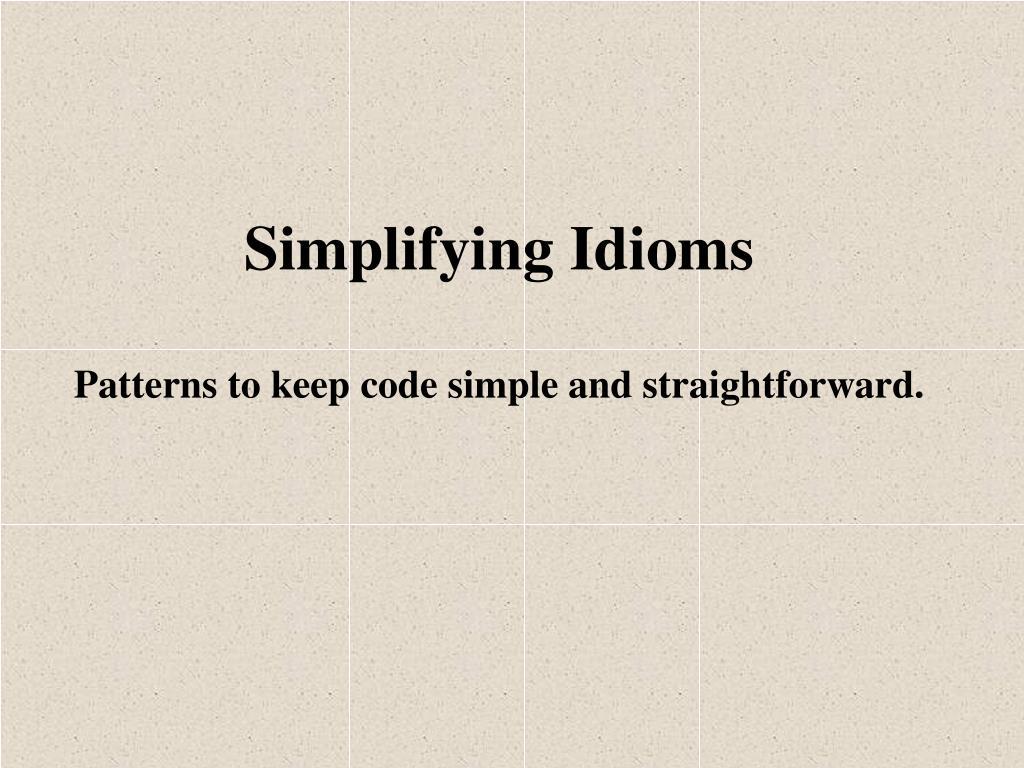 Simplifying Idioms