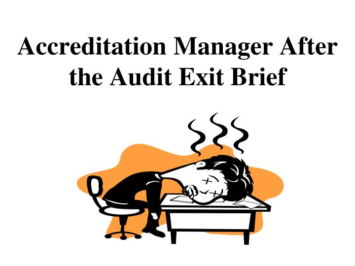 Accreditation manager after the audit exit brief