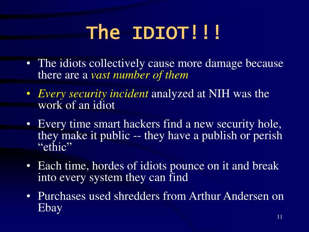The IDIOT!!!