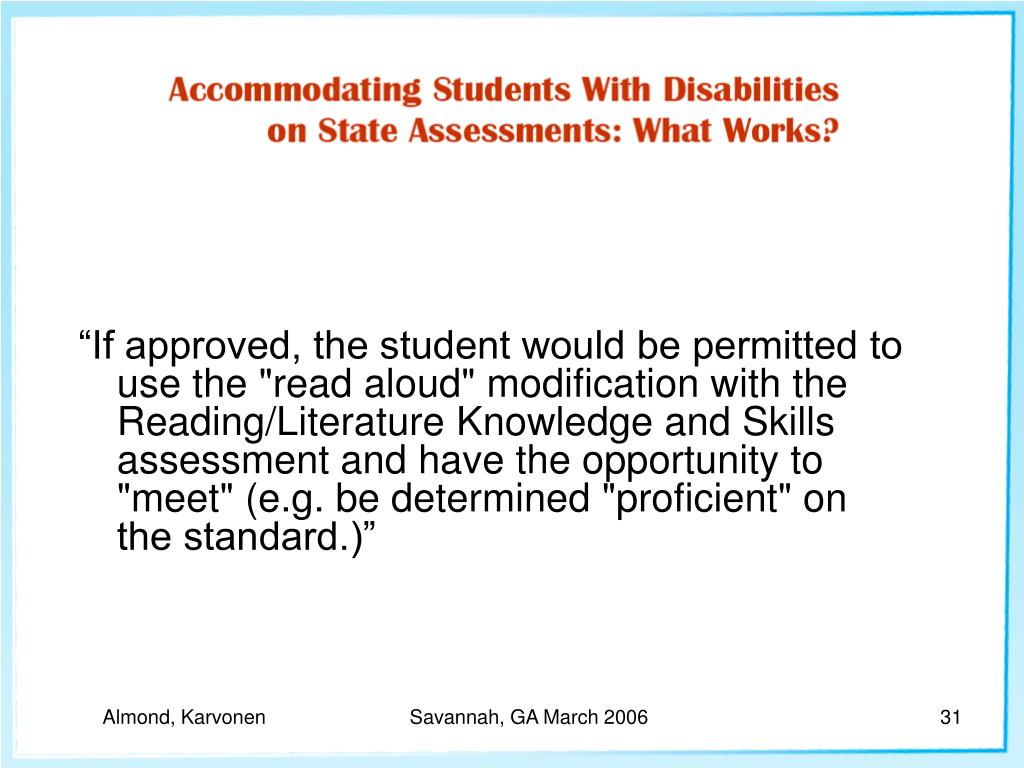 """If approved, the student would be permitted to use the ""read aloud"" modification with the Reading/Literature Knowledge and Skills assessment and have the opportunity to ""meet"" (e.g. be determined ""proficient"" on the standard.)"""