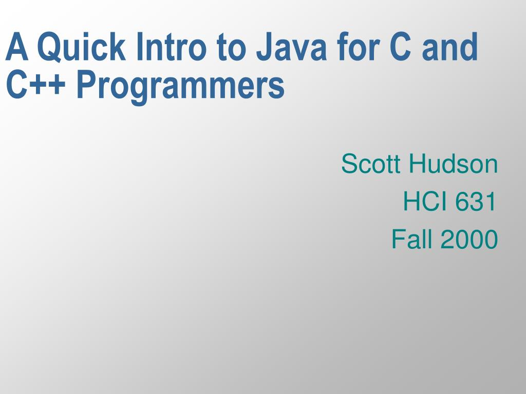 A Quick Intro to Java for C and C++ Programmers