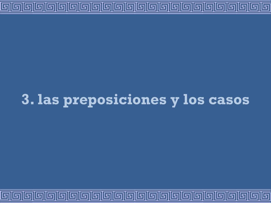 3. las preposiciones y los casos