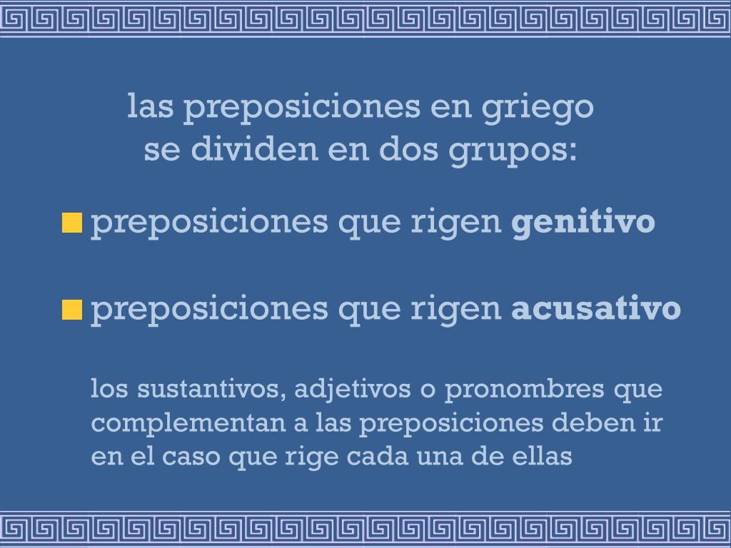 las preposiciones en griego se dividen en dos grupos: