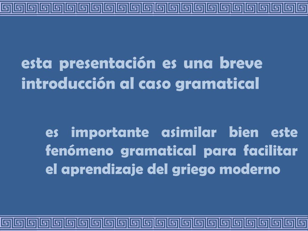 esta presentación es una breve introducción al caso gramatical