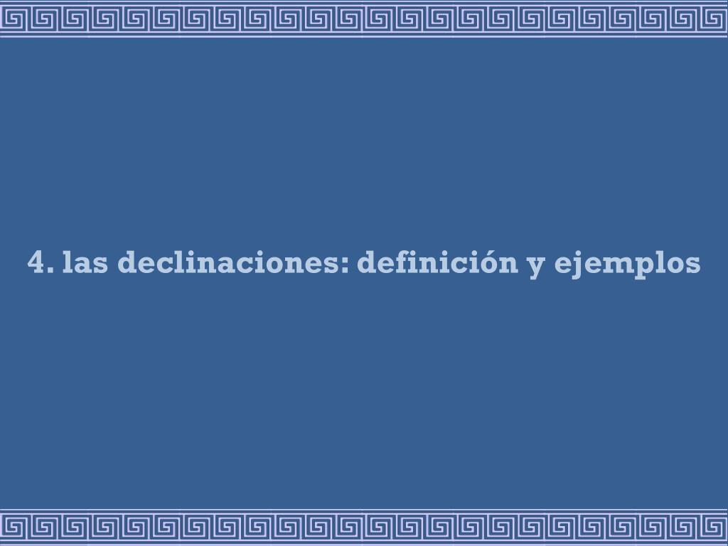 4. las declinaciones: definición y ejemplos