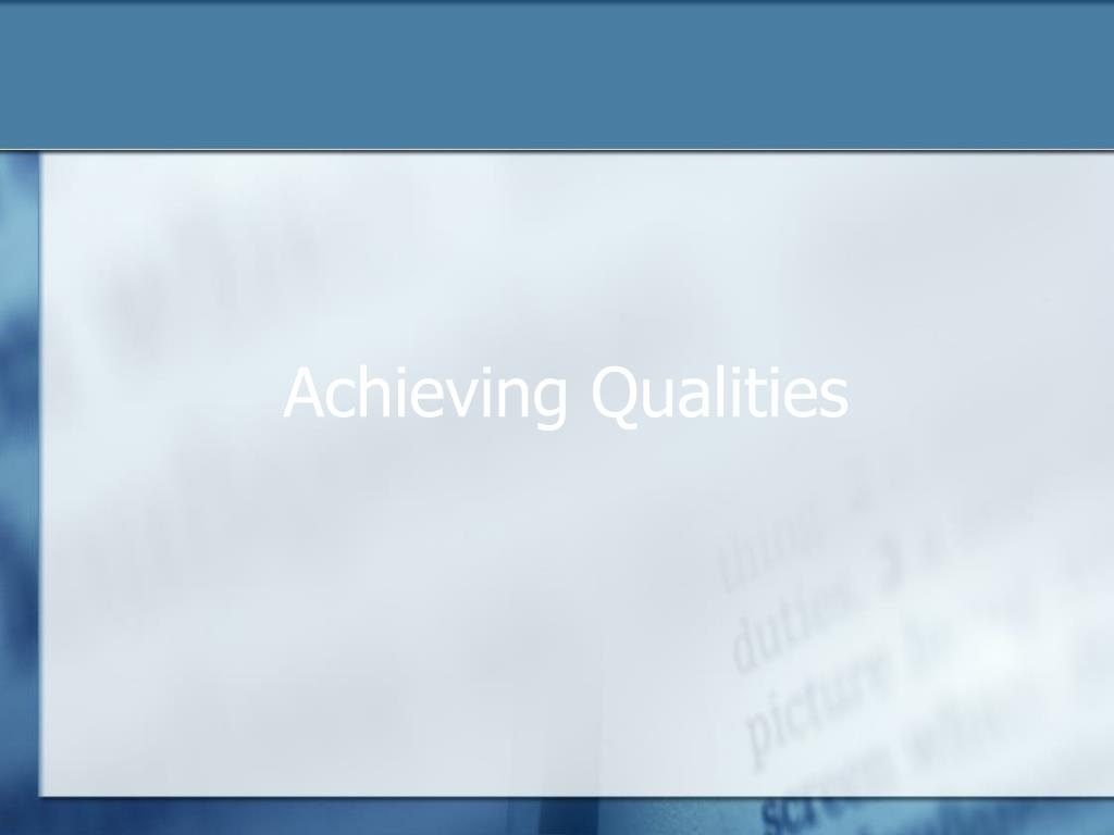 Achieving Qualities
