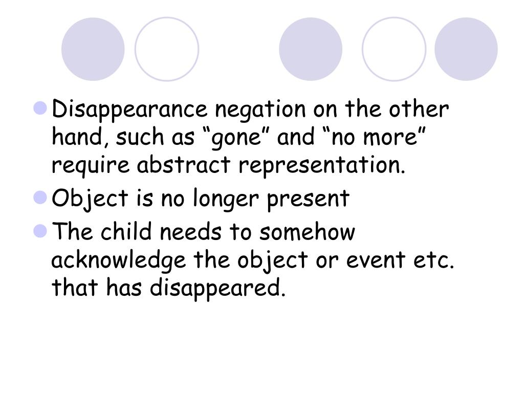 """Disappearance negation on the other hand, such as """"gone"""" and """"no more"""" require abstract representation."""