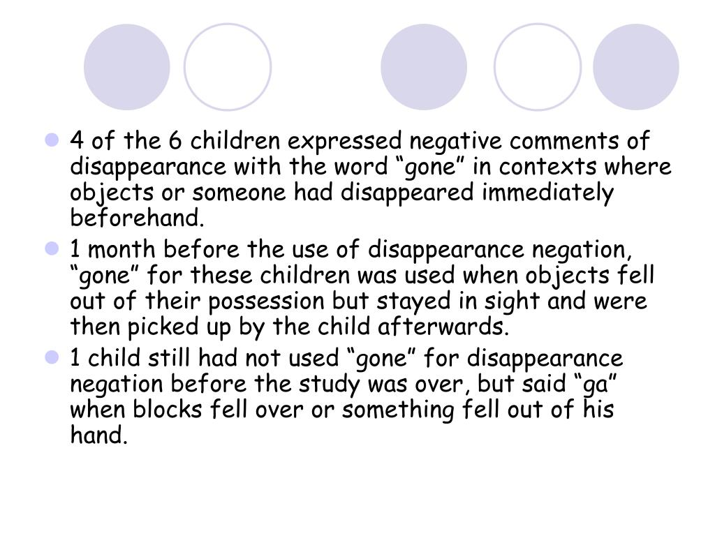 """4 of the 6 children expressed negative comments of disappearance with the word """"gone"""" in contexts where objects or someone had disappeared immediately beforehand."""