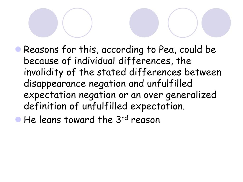 Reasons for this, according to Pea, could be because of individual differences, the invalidity of the stated differences between disappearance negation and unfulfilled expectation negation or an over generalized definition of unfulfilled expectation.