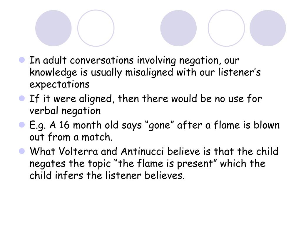 In adult conversations involving negation, our knowledge is usually misaligned with our listener's expectations