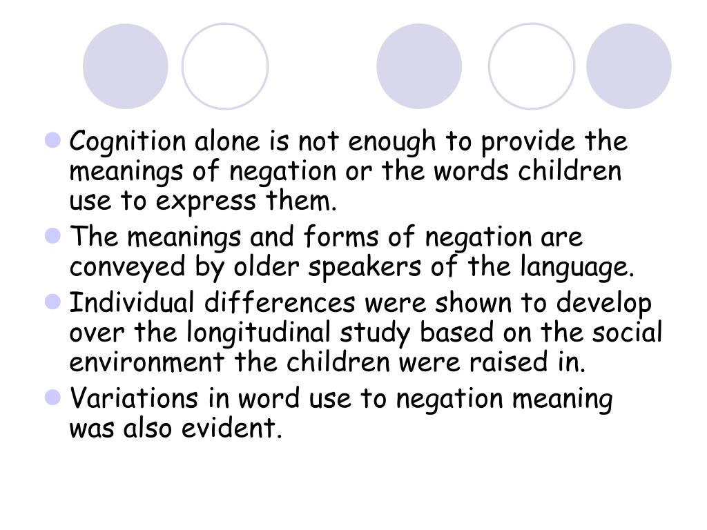 Cognition alone is not enough to provide the meanings of negation or the words children use to express them.