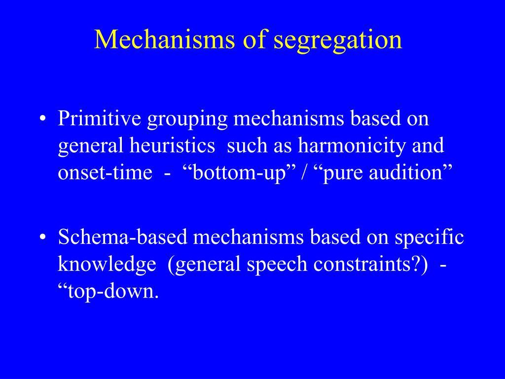 Mechanisms of segregation