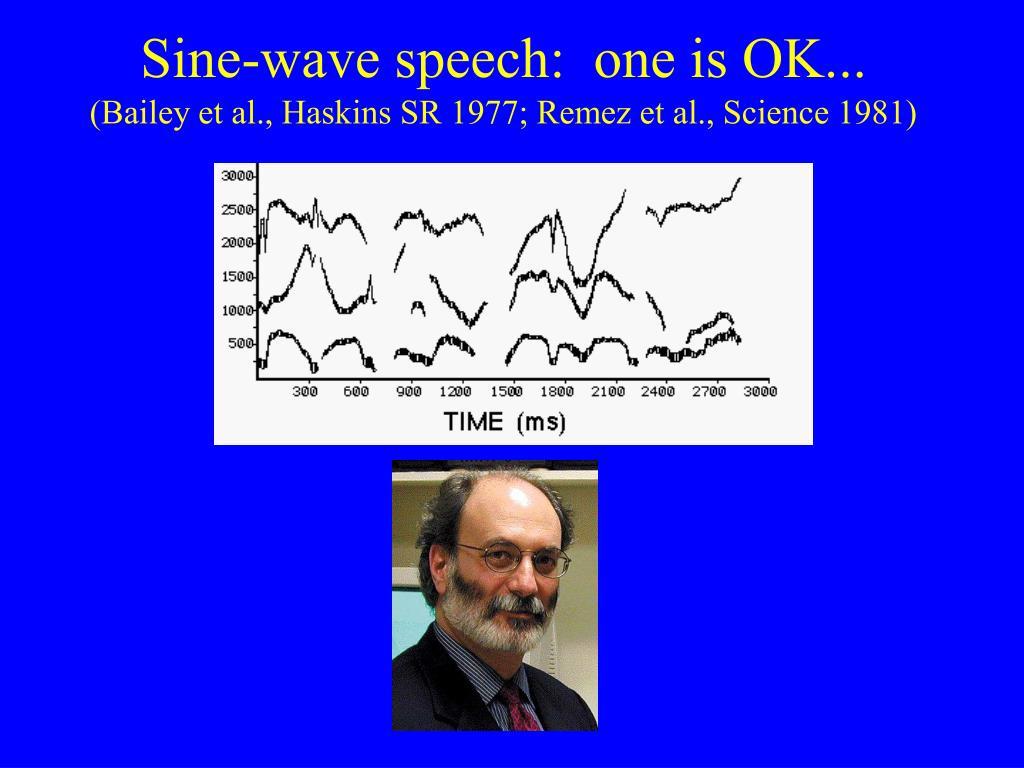 Sine-wave speech:  one is OK...