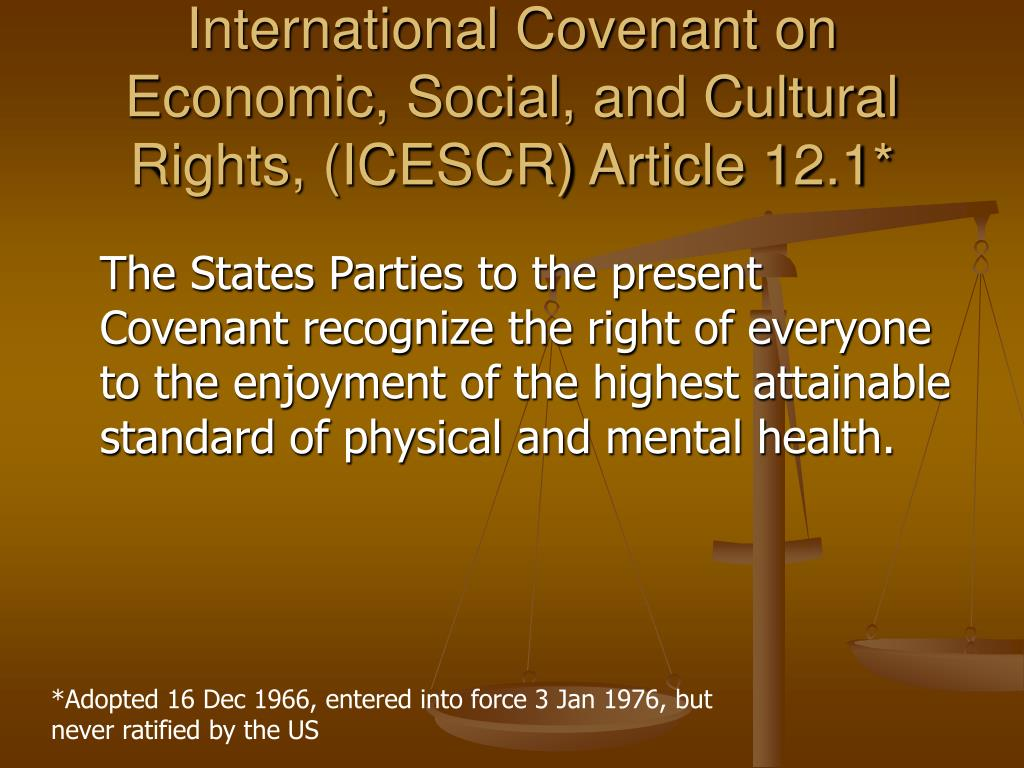 International Covenant on Economic, Social, and Cultural Rights, (ICESCR) Article 12.1*