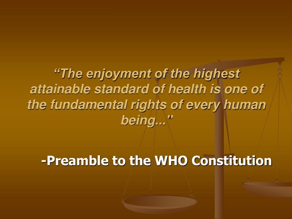 """The enjoyment of the highest attainable standard of health is one of the fundamental rights of every human being..."""