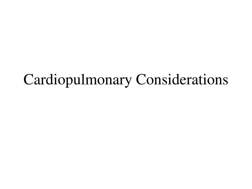 Cardiopulmonary Considerations
