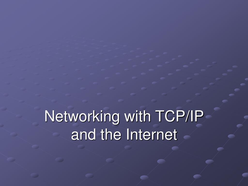 Networking with TCP/IP and the Internet