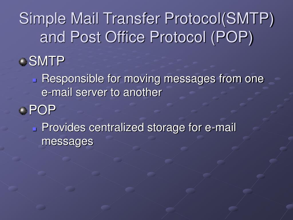 Simple Mail Transfer Protocol(SMTP) and Post Office Protocol (POP)