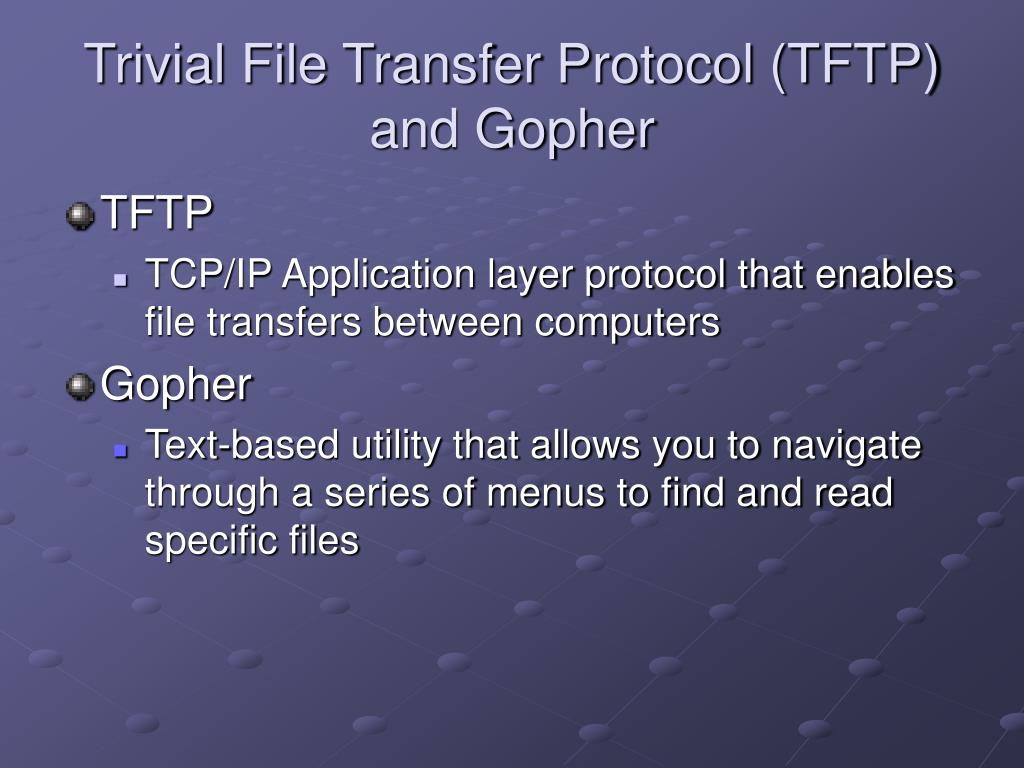 Trivial File Transfer Protocol (TFTP) and Gopher